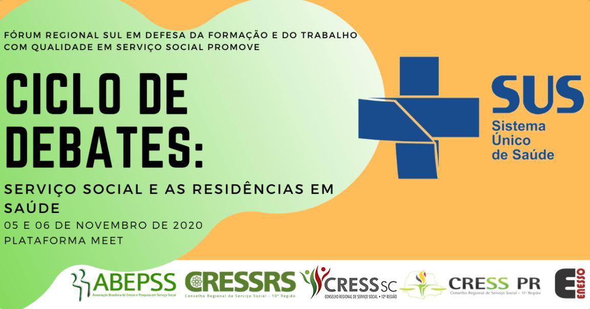 #ParaTodosVerem: Arte horizontal com fundo em tons nas cores laranja, verde e branco. Lado esquerdo as informações: Fórum Regional Sul em Defesa da Formação e do Trabalho com Qualidade em Serviço Social Promove: Ciclo de Debate: Serviço Social e as Residências em Saúde, 05 e 06 de novembro de 2020, Plataforma Meet. Na parte inferior as logos da ABEPSS, CRESS/RS, CRESS/SC, CRESS/PR e ENESSO.