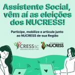 Assistente Social, vêm aí as eleições dos NUCRESS! Participe, mobilize e articule junto ao NUCRESS de sua Região
